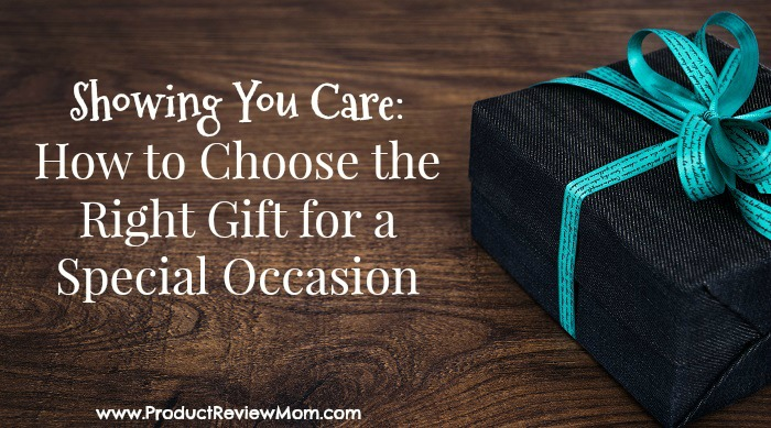 Showing You Care: How to Choose the Right Gift for a Special Occasion