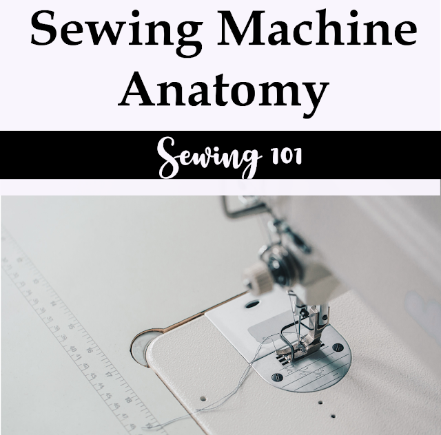 Sewing 101:  Sewing Machine Anatomy