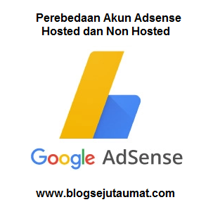 Perebedaan Akun Adsense Hosted dan Non-Hosted