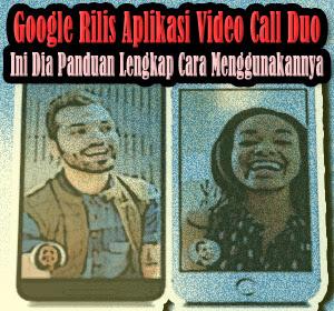 Google Rilis Aplikasi Video Call Duo, Ini Dia Panduan Lengkap Cara Menggunakannya