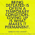 Being defeated is often a temporary condition; giving up is what makes it permanent. ~Marilyn Vos Savant