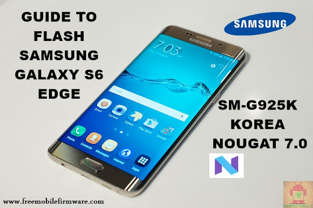 Guide To Flash Samsung Galaxy S6 Edge SM-G925K Nougat 7.0 Odin Method Tested Firmware