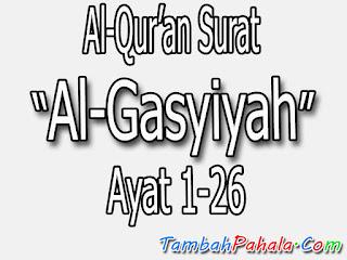 Bacaan Surat Al-Ghasyiyah, Al-Qur'an Surat Al-Ghasyiyah, terjemahan Surat Al-Ghasyiyah, arti Surat Al-Ghasyiyah, Latin Surat Al-Ghasyiyah, Arab Surat Al-Ghasyiyah, Surat Al-Ghasyiyah