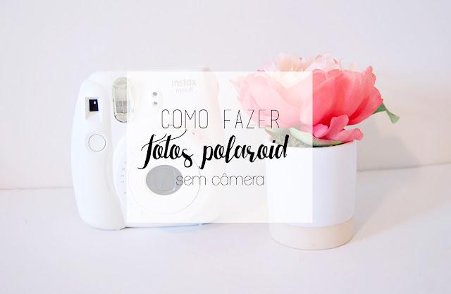 Como fazer fotos polaroid sem câmera