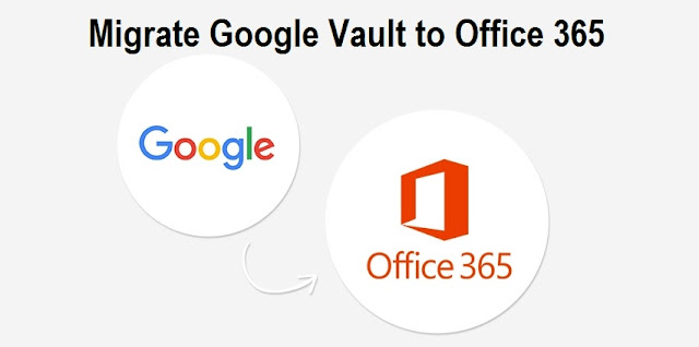 Migrate Google Vault to Office 365