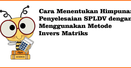 Cara Menentukan Penyelesaian Spldv Metode Invers Matriks Blog Mtk