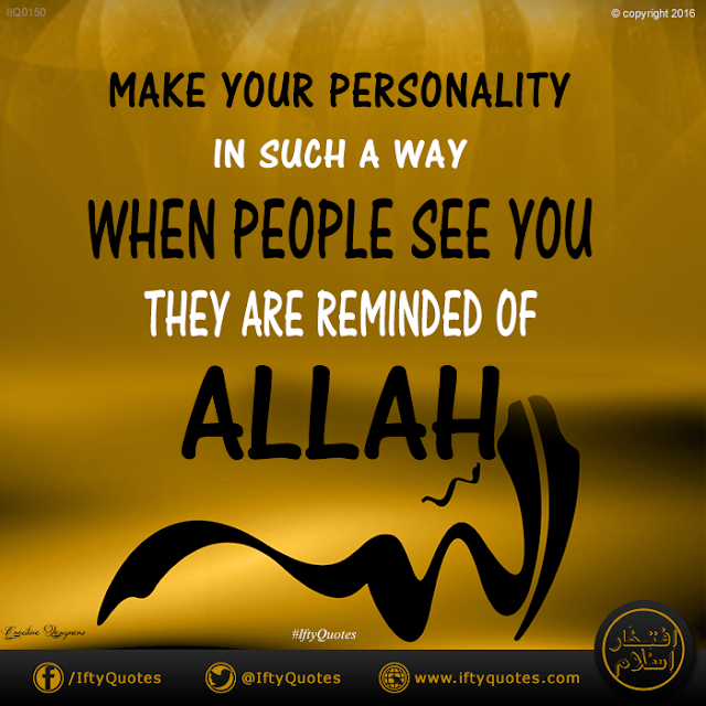 Ifty Quotes | Make your personality in such a way when people see you they are reminded of Allah. | Iftikhar Islam