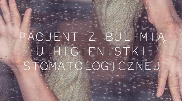 http://www.higienistki.pl/2016/07/pacjent-z-bulimia-u-higienistki.html