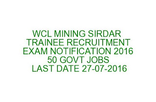 WCL MINING SIRDAR TRAINEE RECRUITMENT EXAM NOTIFICATION 2016 50 GOVT JOBS LAST DATE 27-07-2016