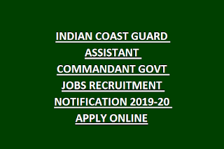 INDIAN COAST GUARD ASSISTANT COMMANDANT GOVT JOBS RECRUITMENT NOTIFICATION 2019-20 APPLY ONLINE