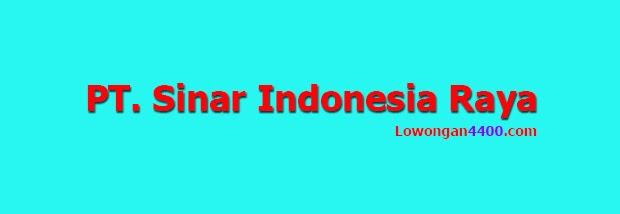 Lowongan Kerja PT. SIR ( PT. Sinar Indonesia Raya )