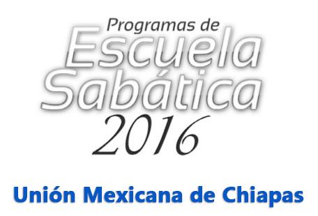 Programas de Escuela Sabática 2016 - Unión Mexicana de Chiapas