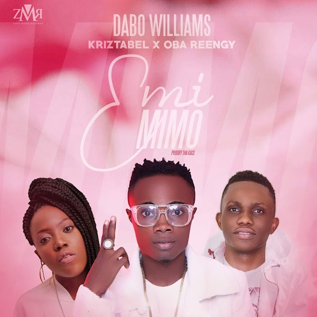 [Download] Mp3: DABO WILLIAMS- EMI MIMO IS HERE ft Oba Reengy X Kriztabel @dabowilliam