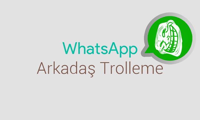 WhatsApp Arkadaş Trolleme