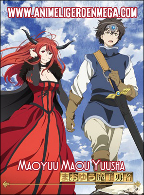 Maoyuu Maou Yuusha: Todos los Capítulos (12/12) [Mega - MediaFire - Google Drive] BD - HDL