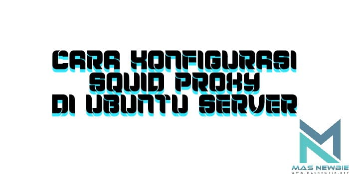 Cara Konfigurasi Squid Proxy di Ubuntu Server