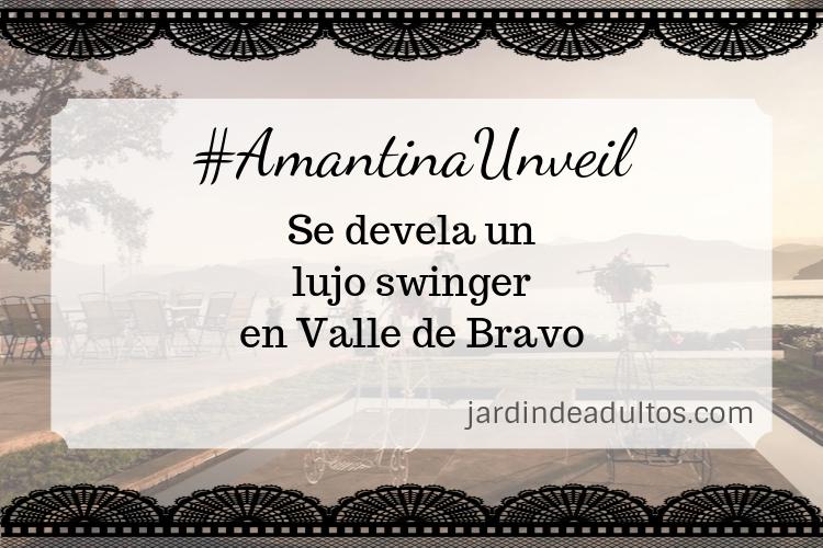Amantina Unveil, un lujo swinger se revela en Valle de Bravo