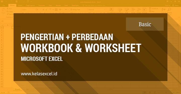 Pengertian + Perbedaan Workbook Dan Worksheet Pada Microsoft Excel