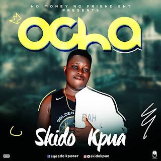 Music: Skido Kpua - Ocha