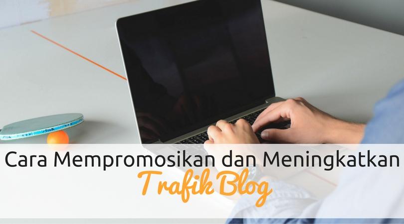 Cara Mempromosikan dan Meningkatkan Trafik Blog
