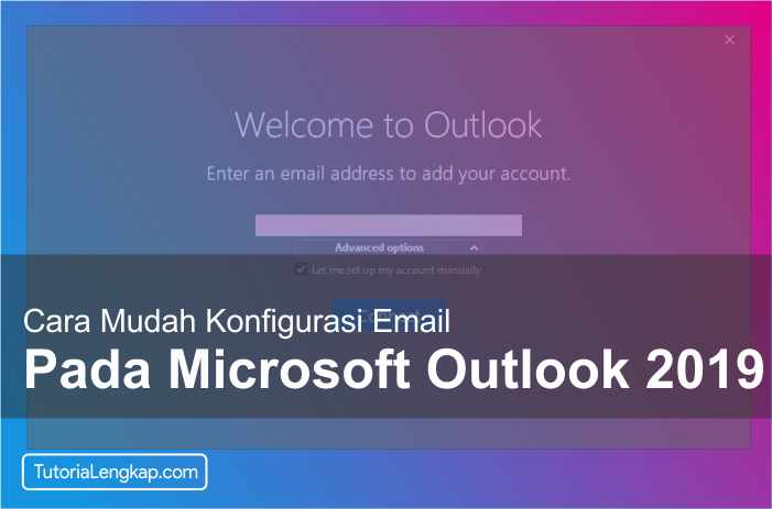 Tutorialengkap Cara setting email pada Microsoft outlook 2019