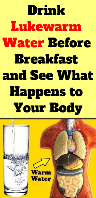 Drink Lukewarm Water Before Breakfast and See What Happens to Your Body
