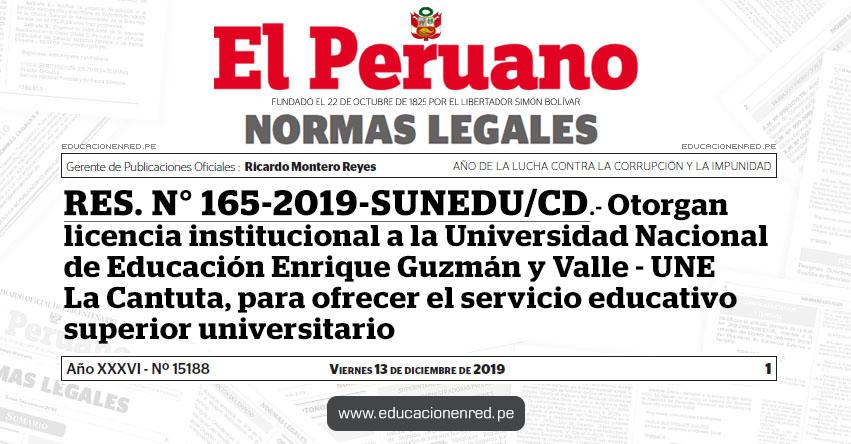RES. N° 165-2019-SUNEDU/CD - Otorgan licencia institucional a la Universidad Nacional de Educación Enrique Guzmán y Valle - UNE La Cantuta, para ofrecer el servicio educativo superior universitario