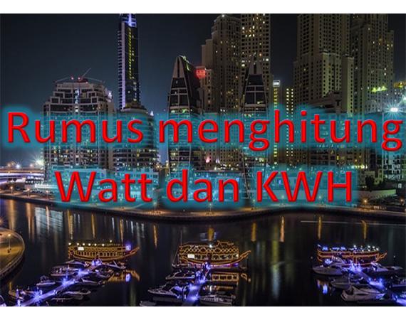 Bagaimana Cara Menghitung Satuan Watt menjadi satuan KWH Menghitung satuan Watt menjadi KWH