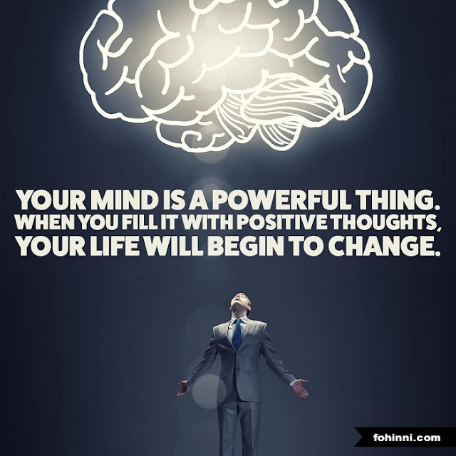 Your Mind I A Powerful Thing. When You Fill With Positive Thoughts. Your Life Will Begin To Change.