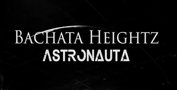 bachata heightz astronauta