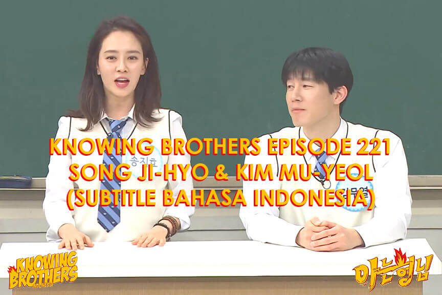 Nonton streaming online & download Knowing Bros eps 221 bintang tamu Song Ji-hyo & Kim Mu-yeol subtitle bahasa Indonesia
