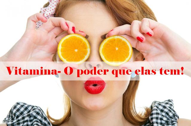 Vitamina- O poder que elas tem!