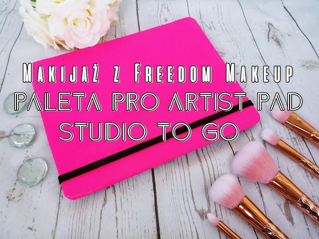 Makijaż z Freedom Makeup- Paleta Pro Artist Pad- Studio to go