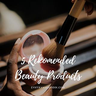 5 Produk kecantikan yang digunakan dan direkomendasikan Catatan Evhy