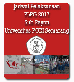 Jadwal Pelaksanaan PLPG Sub Rayon Universitas PGRI Semarang