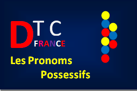 French Grammar - Les pronoms possessifs