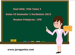 Contoh Soal UAS/ PAS K13 Kelas 6 Semester 1 Tema 3 IPS