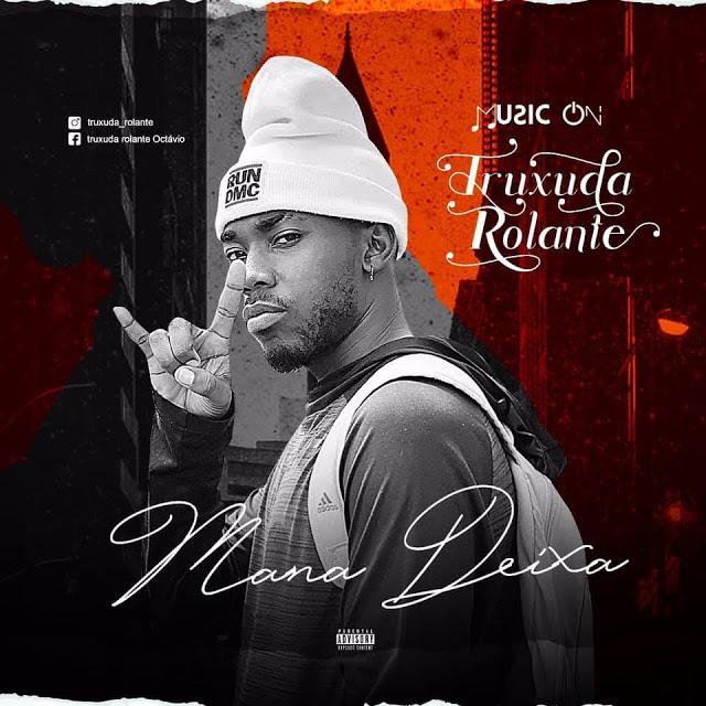 Truxuda Rolante - Mana Deixa (Afro House)