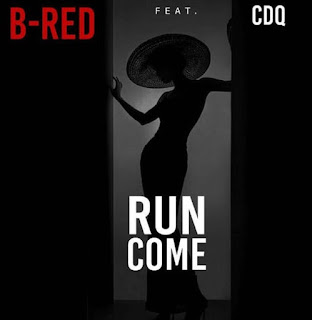 [MUSIC] B-Red ft CDQ - Run Come