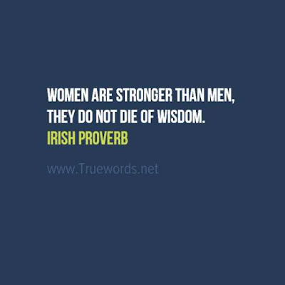 Women are stronger than men, they do not die of wisdom