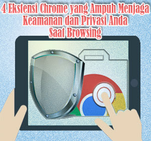 4 Ekstensi Chrome yang Ampuh Menjaga Keamanan dan Privasi Anda Saat Browsing