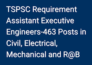 TSPSC Assistant Executive Engineers-463 Posts in Civil, Electrical, Mechanical and R@B