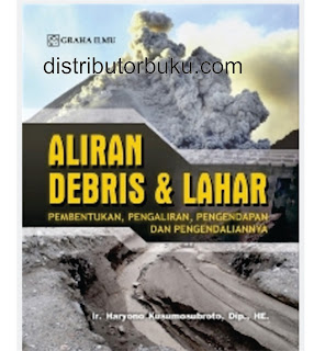 Jual Aliran Debris & Lahar; Pembentukan, Pengaliran, Pengendapan dan Pengen - DISTRIBUTOR BUKU YOGYA | Tokopedia