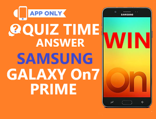 Samsung On 7 Prime Quiz Time Answer and Win Samsung Galaxy
