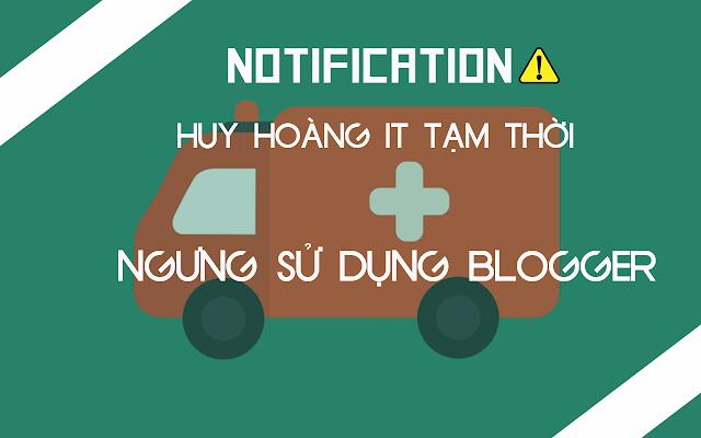 [ Thông Báo ] Huy Hoàng IT nghỉ blog một thời gian .