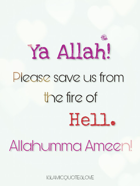 Ya ALLAH ! Please save us from the fire of Hell. Allahumma Ameen!