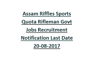 Assam Riffles Sports Quota Rifleman Govt Jobs Recruitment Notification Last Date 20-08-2017