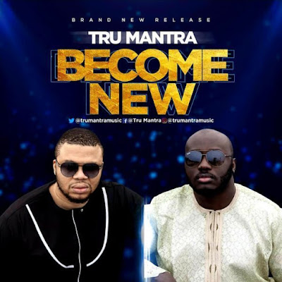 [Music + Lyrics] Tru Mantra – Become New
