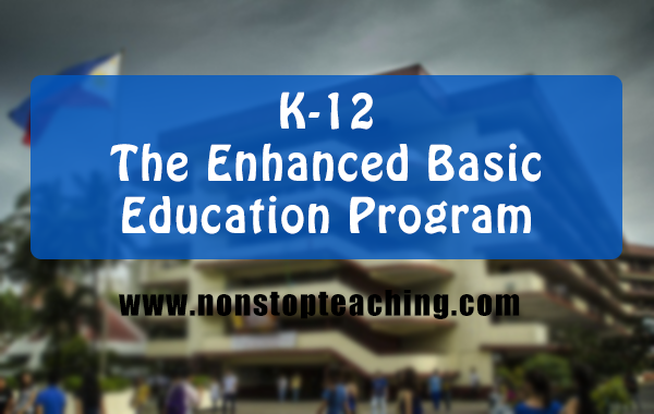 The Enhanced K to 12 Basic Education Program
