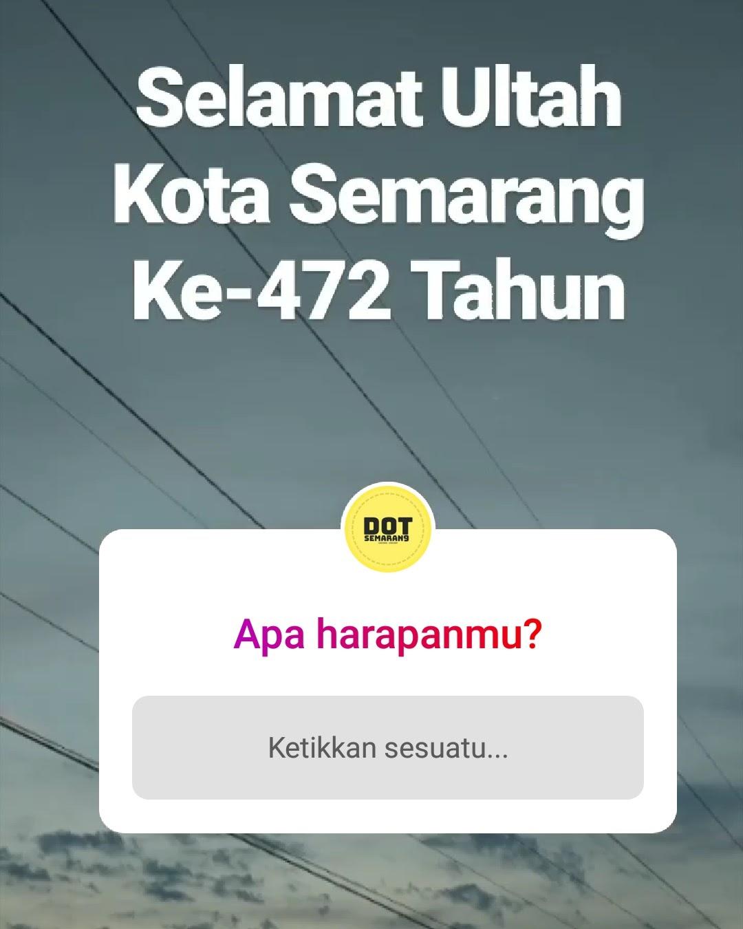 [Instagram Stories] Harapan di Hari Jadi Kota Semarang yang Ke-472 Tahun